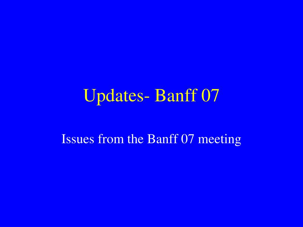 updates banff 07 l.