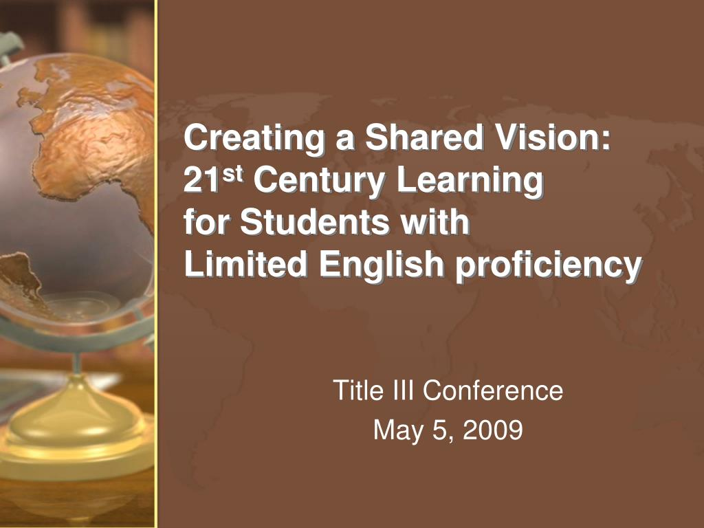 creating a shared vision 21 st century learning for students with limited english proficiency l.