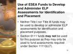 use of esea funds to develop and administer elp assessments for identification and placement