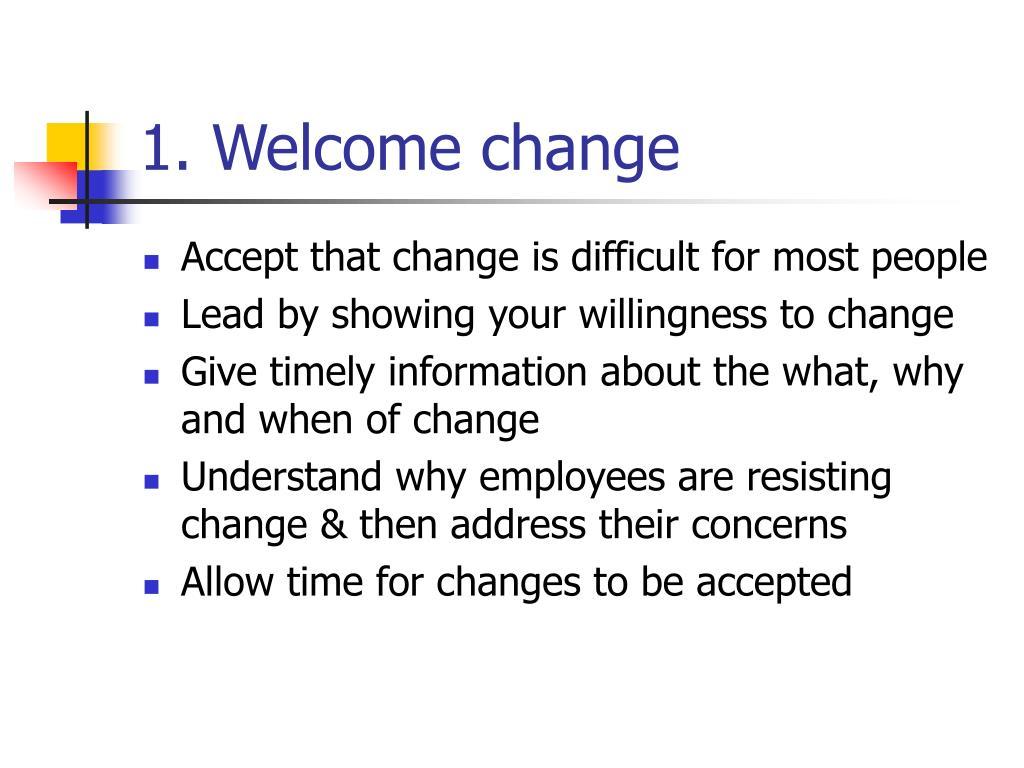 1. Welcome change