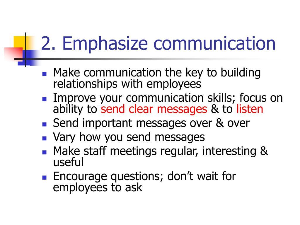 2. Emphasize communication