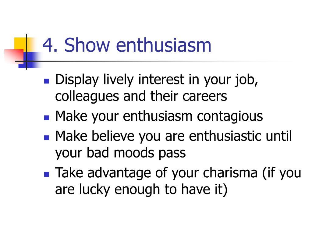4. Show enthusiasm