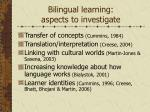 bilingual learning aspects to investigate