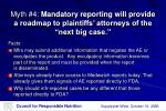 myth 4 mandatory reporting will provide a roadmap to plaintiffs attorneys of the next big case