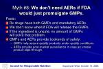 myth 8 we don t need aers if fda would just promulgate gmps
