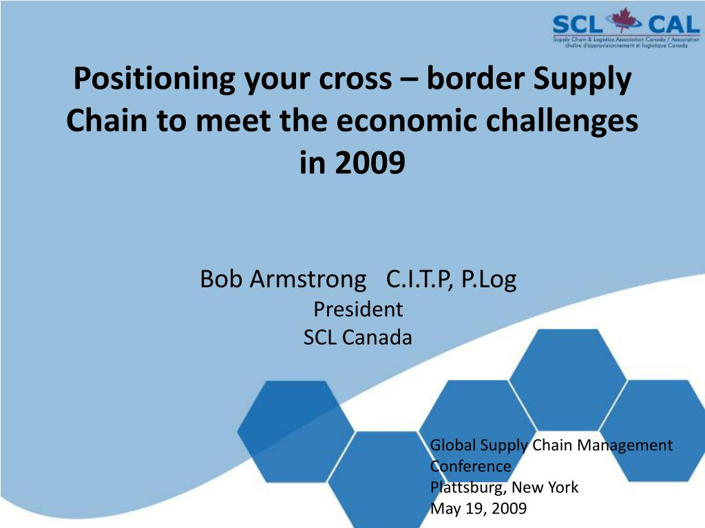 positioning your cross border supply chain to meet the economic challenges in 2009 l.