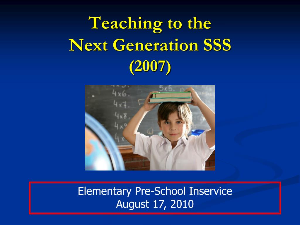 teaching to the next generation sss 2007 l.