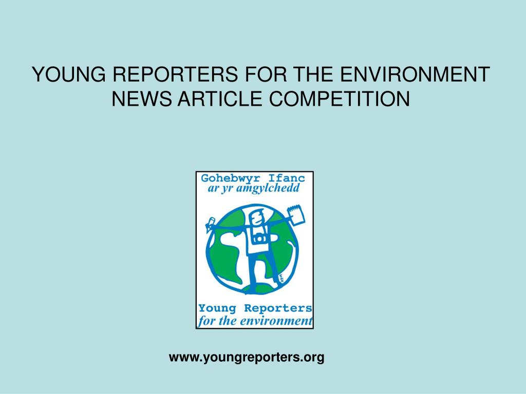 young reporters for the environment news article competition l.