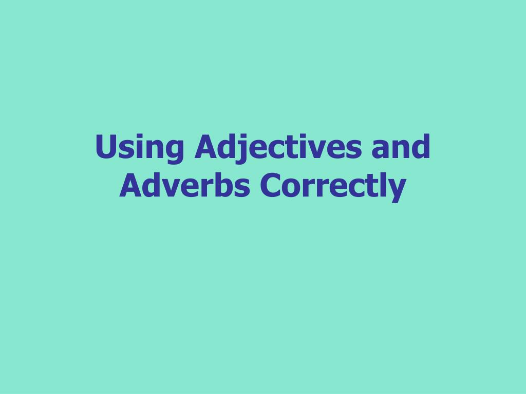 using adjectives and adverbs correctly l.