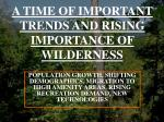 a time of important trends and rising importance of wilderness