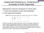supervised clustering vs clustering the examples of each separately