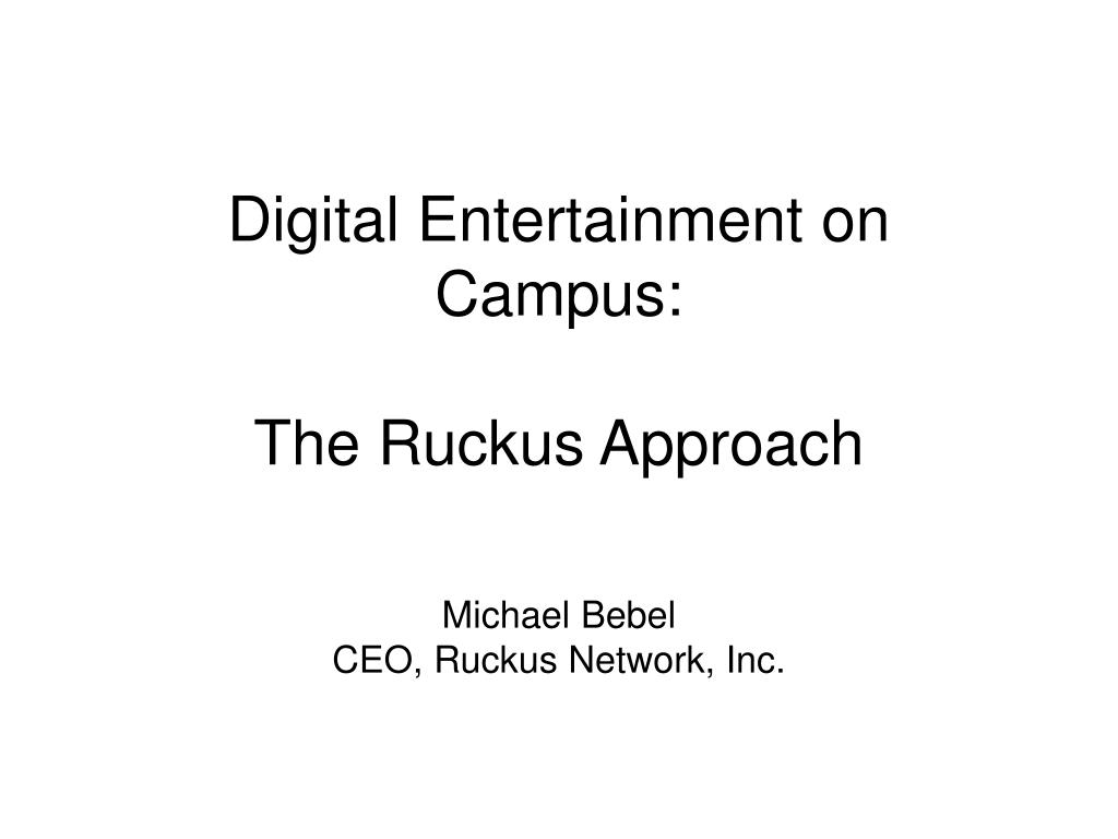 digital entertainment on campus the ruckus approach l.