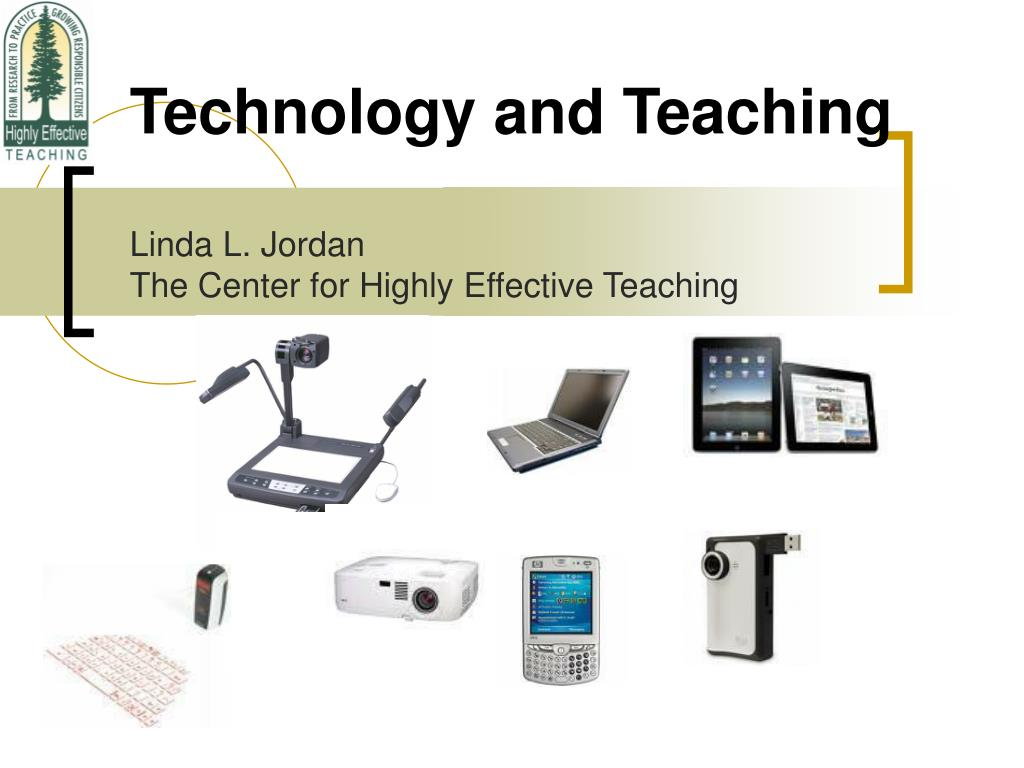 technology and teaching linda l jordan the center for highly effective teaching l.