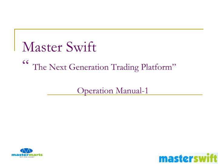 master swift the next generation trading platform operation manual 1 n.