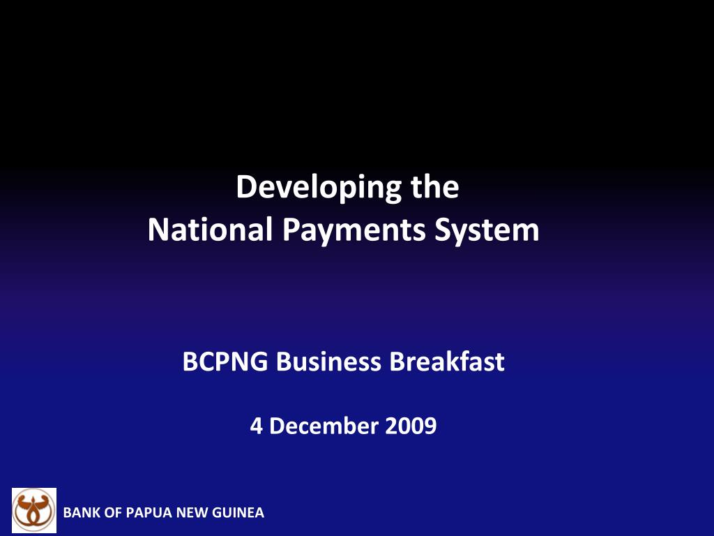 developing the national payments system bcpng business breakfast 4 december 2009 l.