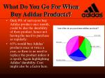 what do you go for when buy adidas products