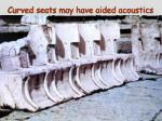curved seats may have aided acoustics