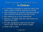 seek emergency medical care if in children