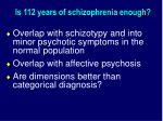 is 112 years of schizophrenia enough