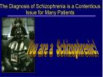 the diagnosis of schizophrenia is a contentious issue for many patients