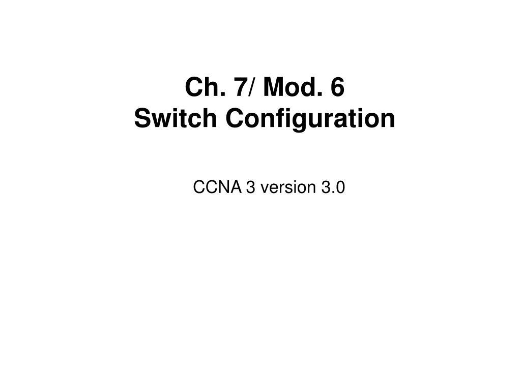 ch 7 mod 6 switch configuration l.