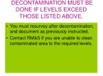 decontamination must be done if levels exceed those listed above