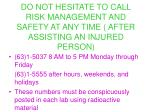 do not hesitate to call risk management and safety at any time after assisting an injured person
