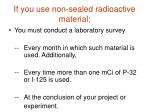 if you use non sealed radioactive material