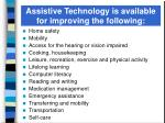 assistive technology is available for improving the following
