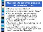 questions to ask when planning for retirement cont
