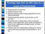 warning signs that an elder may be a target of fraud include