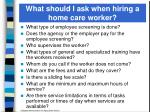 what should i ask when hiring a home care worker