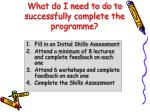 what do i need to do to successfully complete the programme
