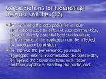 considerations for hierarchical network switches 12