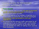 considerations for hierarchical network switches 7