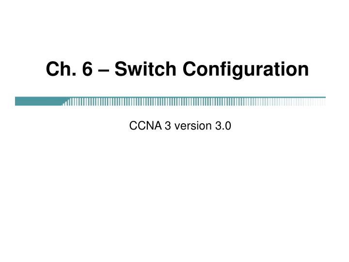 Ch 6 switch configuration