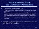 examine issues from the customers perspective