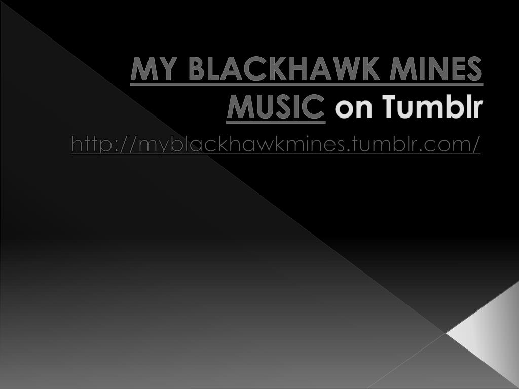 my blackhawk mines music on tumblr l.