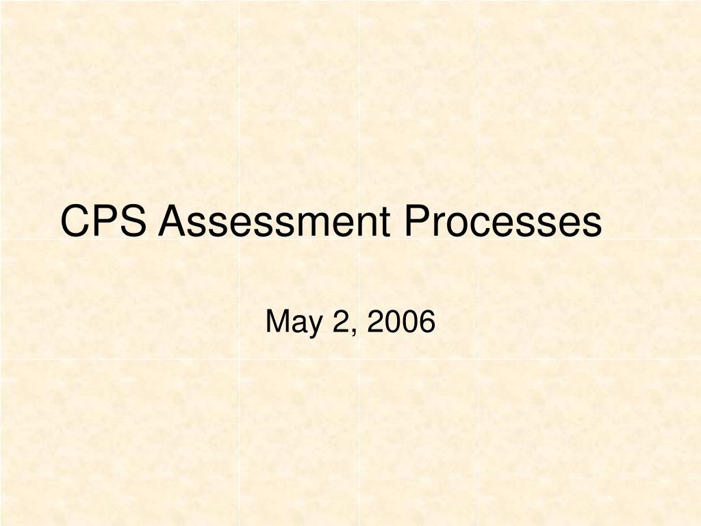 cps assessment processes l.