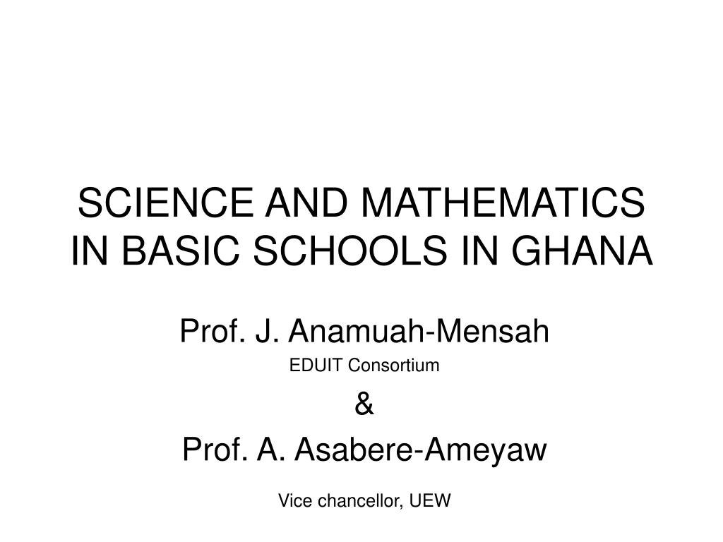 science and mathematics in basic schools in ghana l.