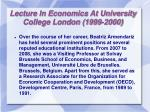 lecture in economics at university college london 1999 2000