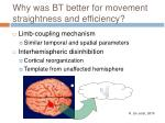 why was bt better for movement straightness and efficiency
