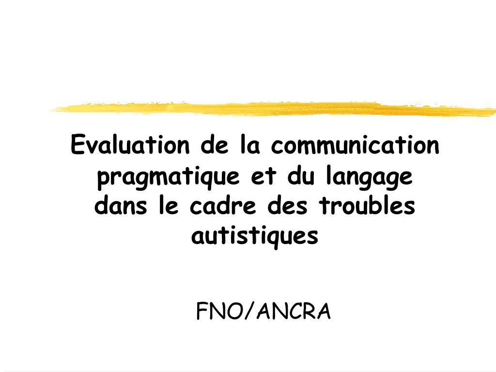 evaluation de la communication pragmatique et du langage dans le cadre des troubles autistiques l.