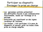 participer au diagnostic envisager la prise en charge