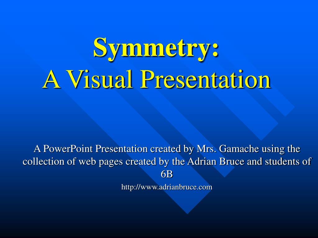 symmetry a visual presentation l.