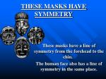 these masks have symmetry