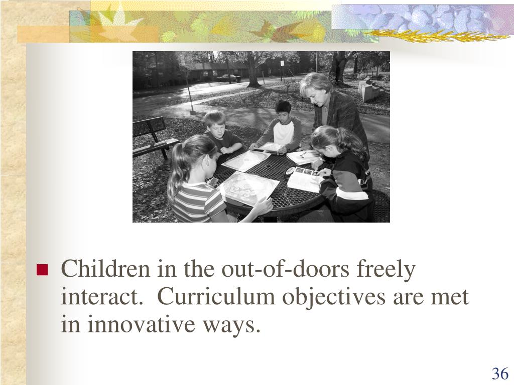 Children in the out-of-doors freely interact.  Curriculum objectives are met in innovative ways.