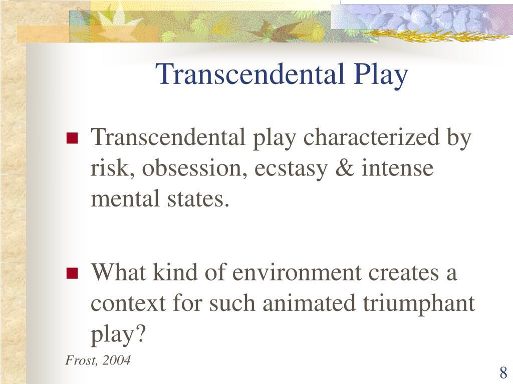 Transcendental Play