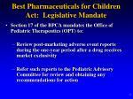 best pharmaceuticals for children act legislative mandate