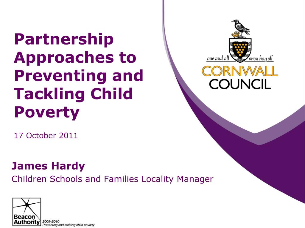 partnership approaches to preventing and tackling child poverty 17 october 2011 l.